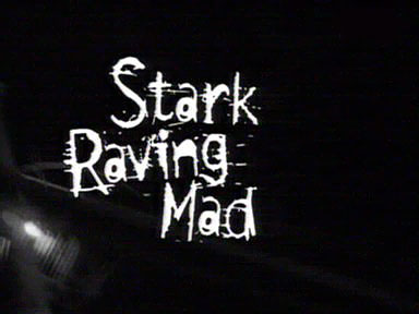 Stark_raving_mad_tv_titles