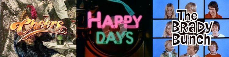 Cheers - Happy Days - The Brady Bunch