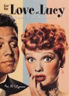 For the Love of Lucy : The Complete Guide for Collectors and Fans