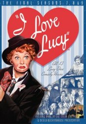 I Love Lucy - The Final Seasons: 7, 8 & 9 (a.k.a. The Lucy-Desi Comedy Hour)