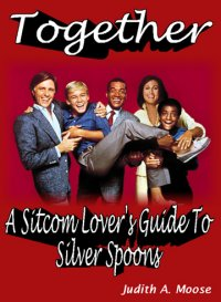 Together - A Sitcom Lover's Guide To Silver Spoons