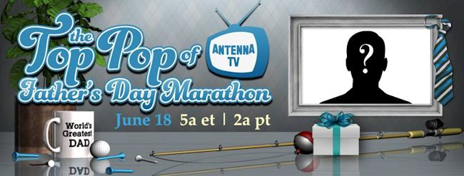 The Top Pop Antenna TV Father's Day Marathon